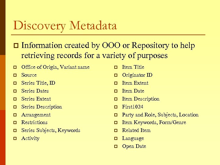 Discovery Metadata p Information created by OOO or Repository to help retrieving records for