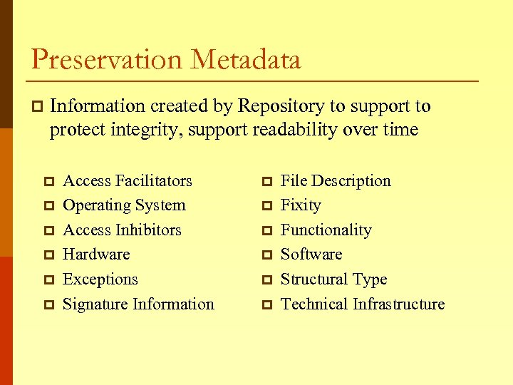 Preservation Metadata p Information created by Repository to support to protect integrity, support readability