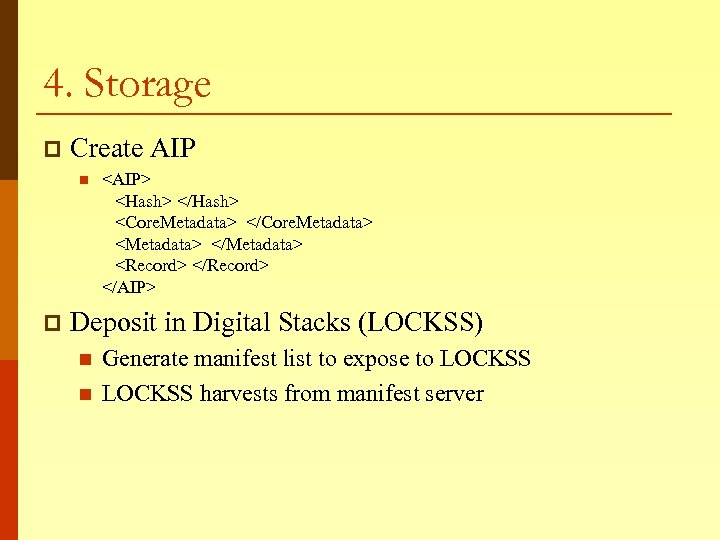 4. Storage p Create AIP n p <AIP> <Hash> </Hash> <Core. Metadata> </Core. Metadata>