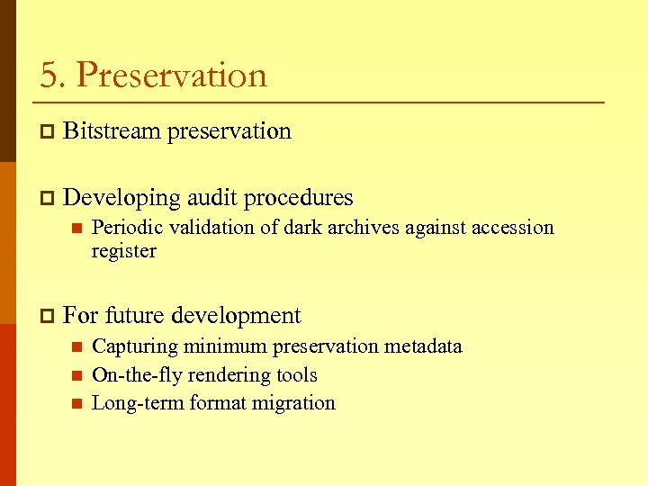 5. Preservation p Bitstream preservation p Developing audit procedures n p Periodic validation of