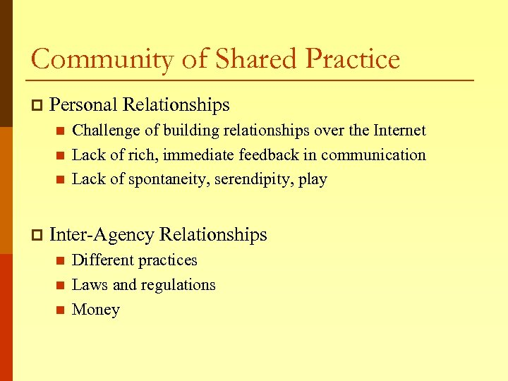 Community of Shared Practice p Personal Relationships n n n p Challenge of building