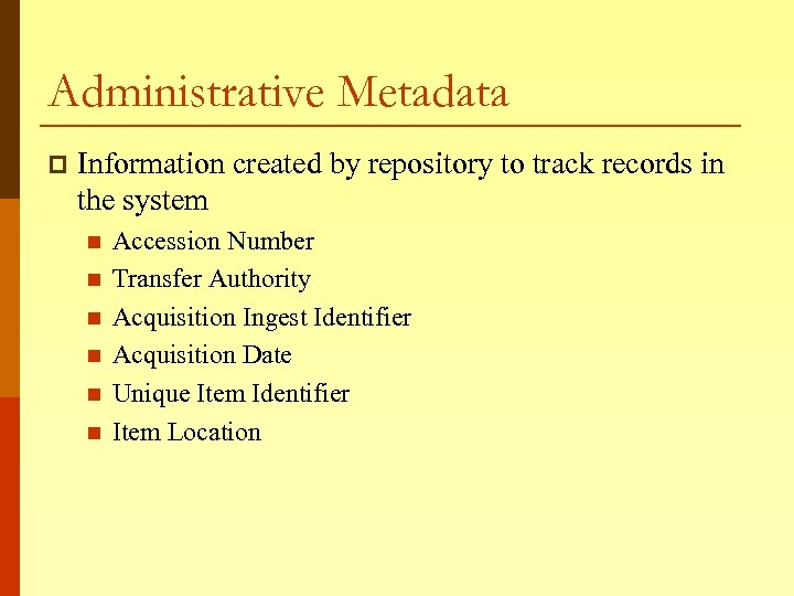 Administrative Metadata p Information created by repository to track records in the system n