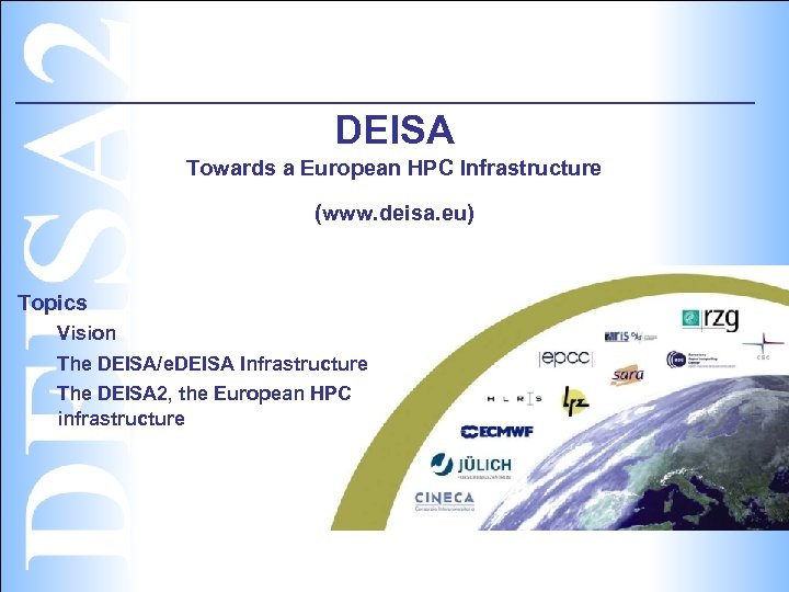 DEISA Towards a European HPC Infrastructure (www. deisa. eu) Topics Vision The DEISA/e. DEISA