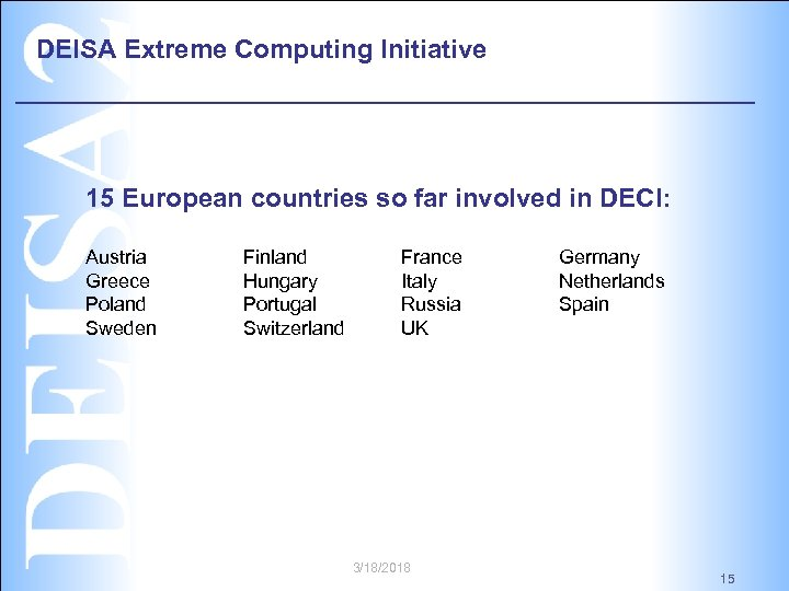 DEISA Extreme Computing Initiative 15 European countries so far involved in DECI: Austria Greece