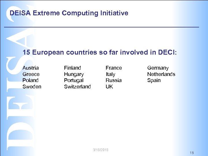 DEISA Extreme Computing Initiative 15 European countries so far involved in DECI: Austria Greece