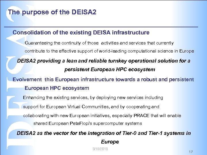 The purpose of the DEISA 2 Consolidation of the existing DEISA infrastructure Guaranteeing the