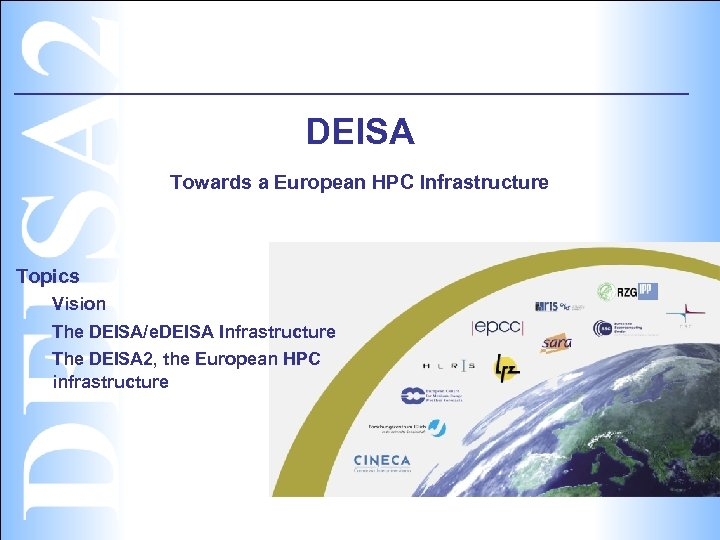 DEISA Towards a European HPC Infrastructure Topics Vision The DEISA/e. DEISA Infrastructure The DEISA