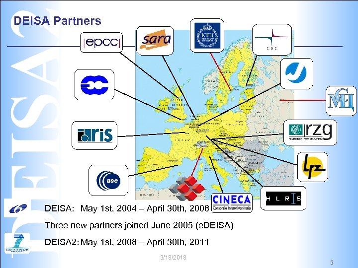 DEISA Partners DEISA: May 1 st, 2004 – April 30 th, 2008 Three new