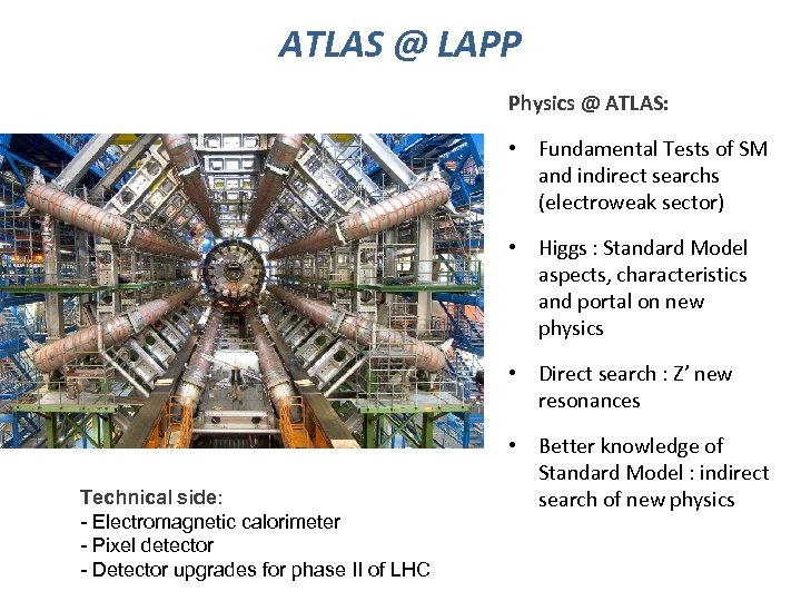 ATLAS @ LAPP Physics @ ATLAS: • Fundamental Tests of SM and indirect searchs