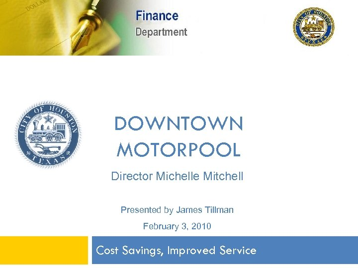 DOWNTOWN MOTORPOOL Director Michelle Mitchell Presented by James Tillman February 3, 2010 Cost Savings,