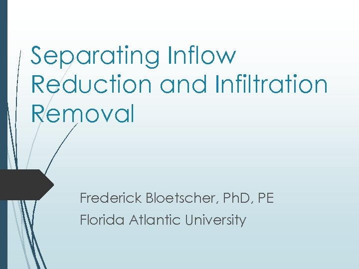 Separating Inflow Reduction and Infiltration Removal Frederick Bloetscher, Ph. D, PE Florida Atlantic University
