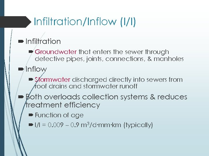 Infiltration/Inflow (I/I) Infiltration Groundwater that enters the sewer through defective pipes, joints, connections, &