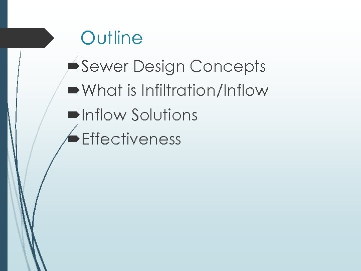Outline Sewer Design Concepts What is Infiltration/Inflow Solutions Effectiveness