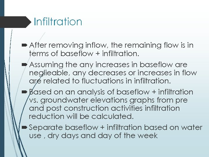 Infiltration After removing inflow, the remaining flow is in terms of baseflow + infiltration.