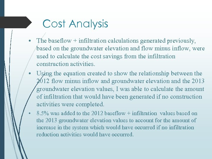 Cost Analysis • The baseflow + infiltration calculations generated previously, based on the groundwater