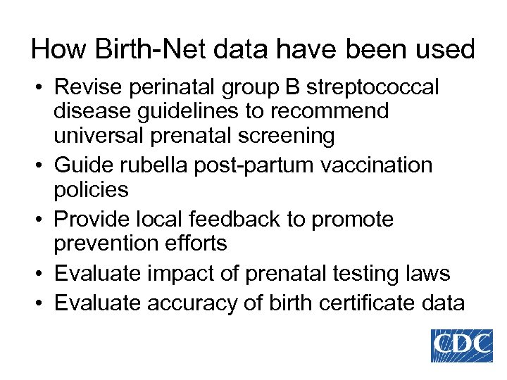 How Birth-Net data have been used • Revise perinatal group B streptococcal disease guidelines