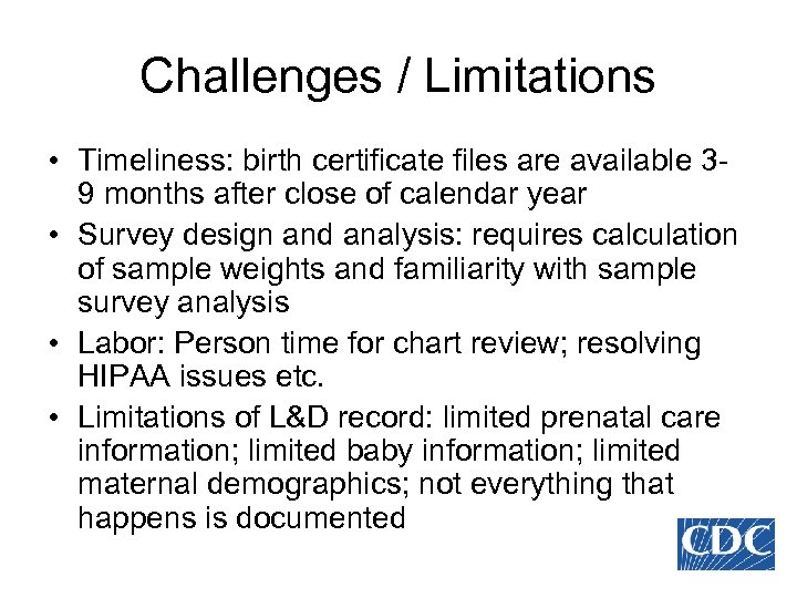 Challenges / Limitations • Timeliness: birth certificate files are available 39 months after close