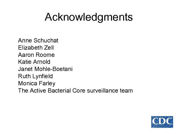 Acknowledgments Anne Schuchat Elizabeth Zell Aaron Roome Katie Arnold Janet Mohle-Boetani Ruth Lynfield Monica