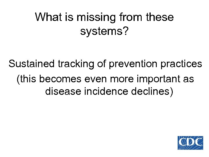 What is missing from these systems? Sustained tracking of prevention practices (this becomes even