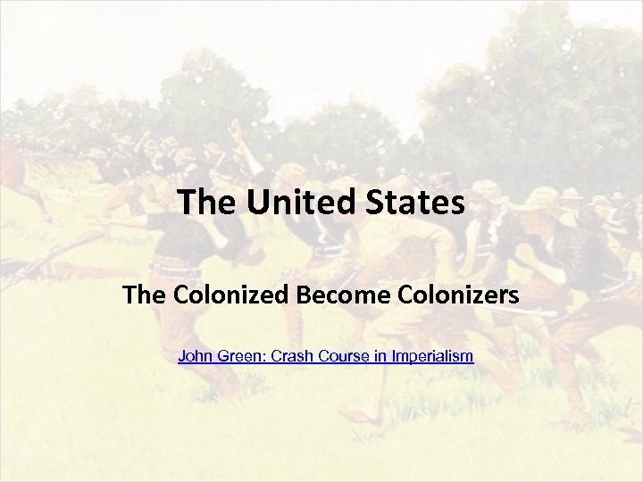The United States The Colonized Become Colonizers John Green: Crash Course in Imperialism