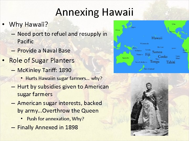 Annexing Hawaii • Why Hawaii? – Need port to refuel and resupply in Pacific