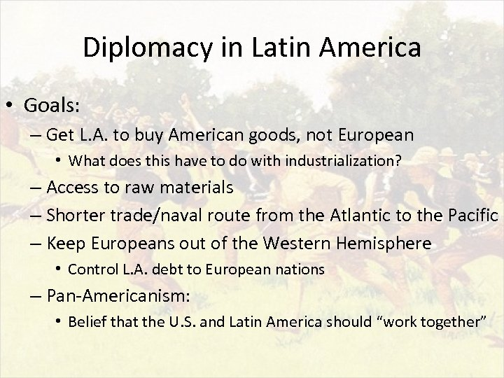 Diplomacy in Latin America • Goals: – Get L. A. to buy American goods,