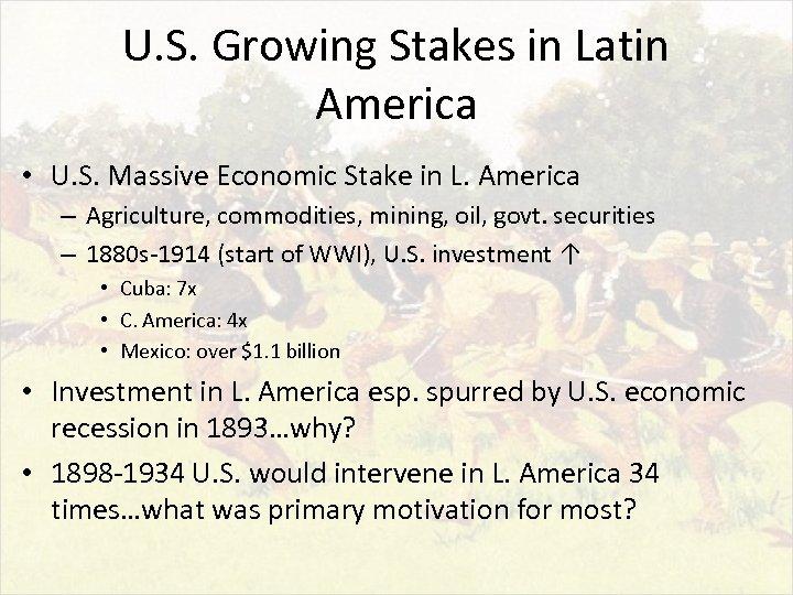 U. S. Growing Stakes in Latin America • U. S. Massive Economic Stake in