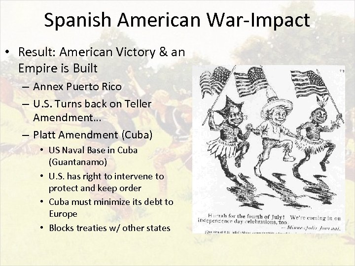 Spanish American War-Impact • Result: American Victory & an Empire is Built – Annex