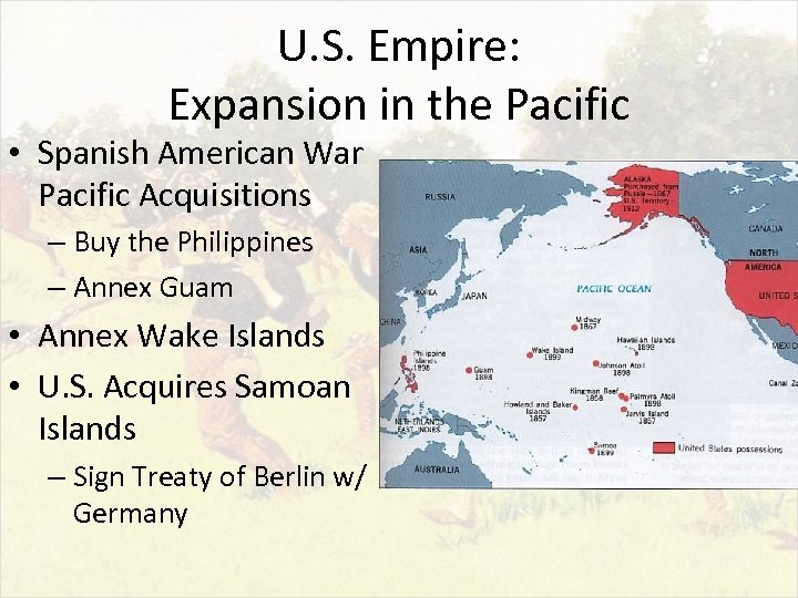 U. S. Empire: Expansion in the Pacific • Spanish American War Pacific Acquisitions –