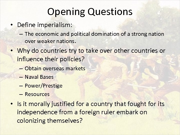 Opening Questions • Define imperialism: – The economic and political domination of a strong