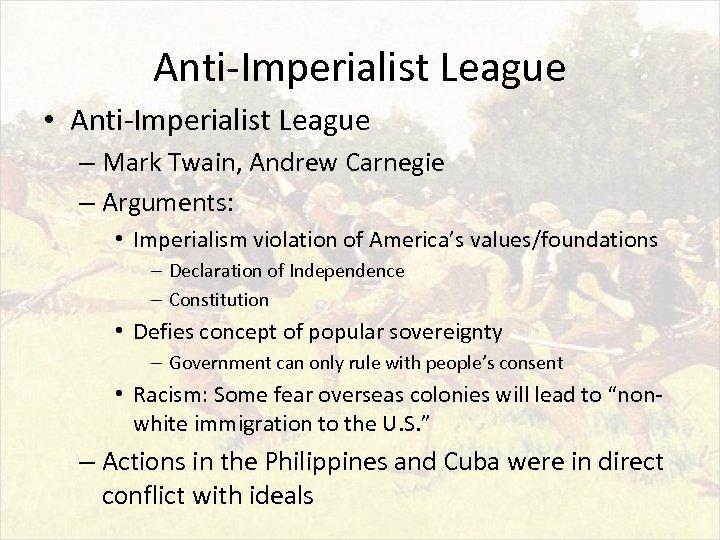Anti-Imperialist League • Anti-Imperialist League – Mark Twain, Andrew Carnegie – Arguments: • Imperialism