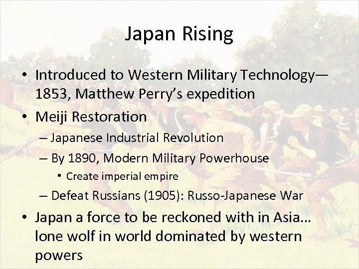 Japan Rising • Introduced to Western Military Technology— 1853, Matthew Perry's expedition • Meiji