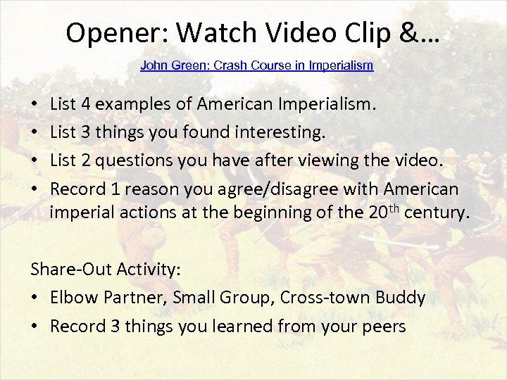 Opener: Watch Video Clip &… John Green: Crash Course in Imperialism • • List