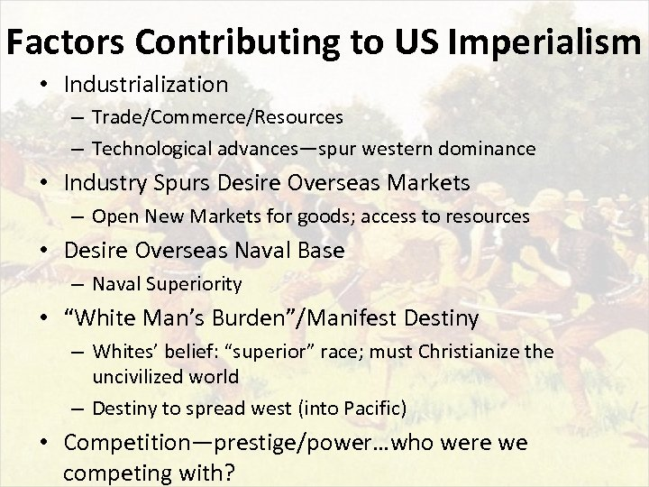 Factors Contributing to US Imperialism • Industrialization – Trade/Commerce/Resources – Technological advances—spur western dominance