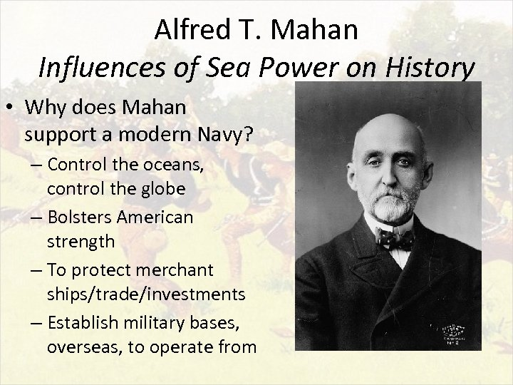 Alfred T. Mahan Influences of Sea Power on History • Why does Mahan support
