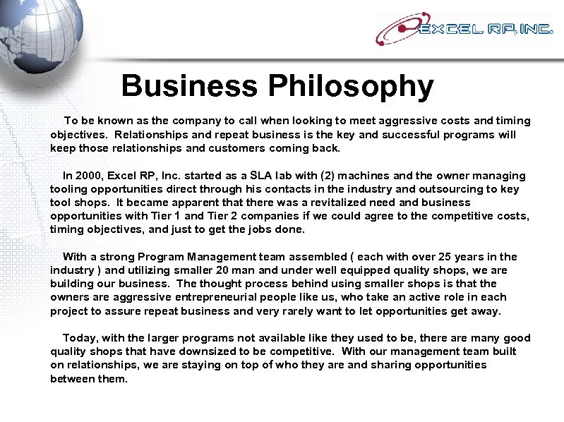 Business Philosophy To be known as the company to call when looking to meet