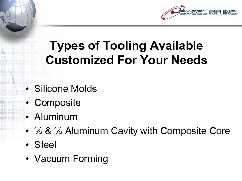 Types of Tooling Available Customized For Your Needs • • • Silicone Molds Composite