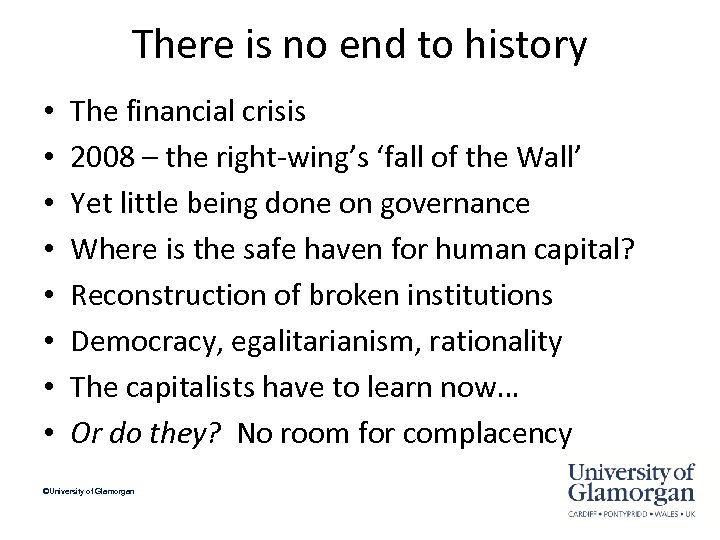 There is no end to history • • The financial crisis 2008 – the