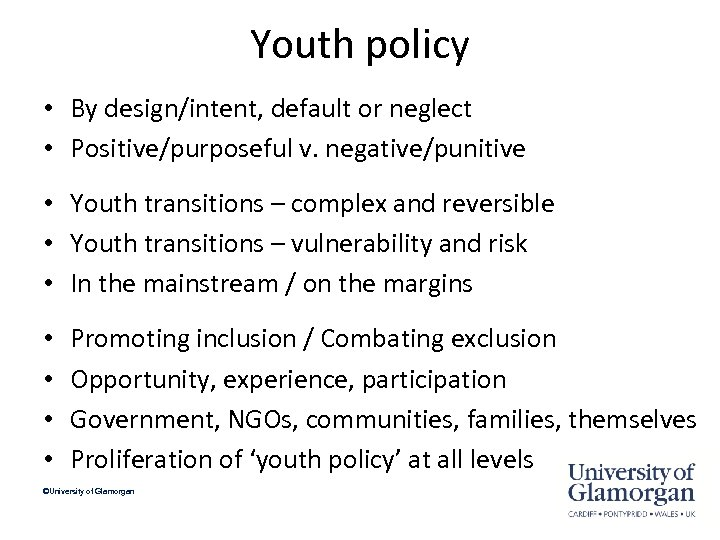 Youth policy • By design/intent, default or neglect • Positive/purposeful v. negative/punitive • Youth