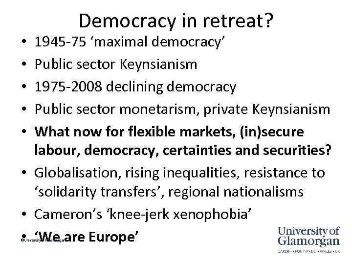 Democracy in retreat? 1945 -75 'maximal democracy' Public sector Keynsianism 1975 -2008 declining democracy
