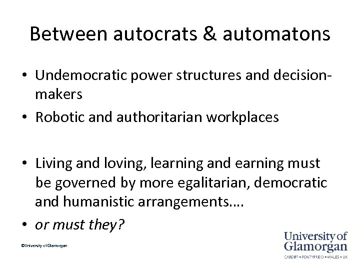Between autocrats & automatons • Undemocratic power structures and decisionmakers • Robotic and authoritarian