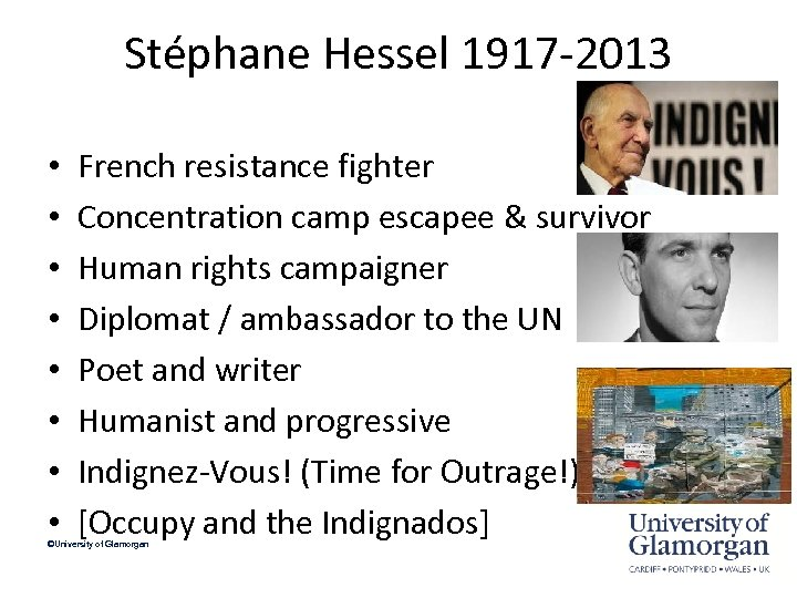 Stéphane Hessel 1917 -2013 • • French resistance fighter Concentration camp escapee & survivor