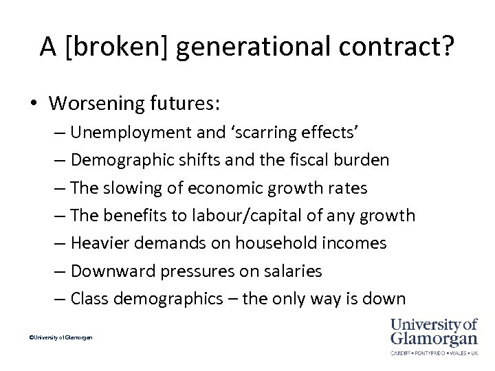 A [broken] generational contract? • Worsening futures: – Unemployment and 'scarring effects' – Demographic