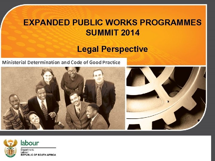 EXPANDED PUBLIC WORKS PROGRAMMES SUMMIT 2014 Legal Perspective Ministerial Determination and Code of Good