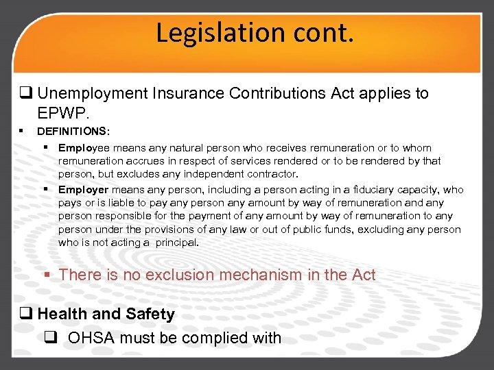 Legislation cont. q Unemployment Insurance Contributions Act applies to EPWP. § DEFINITIONS: § Employee