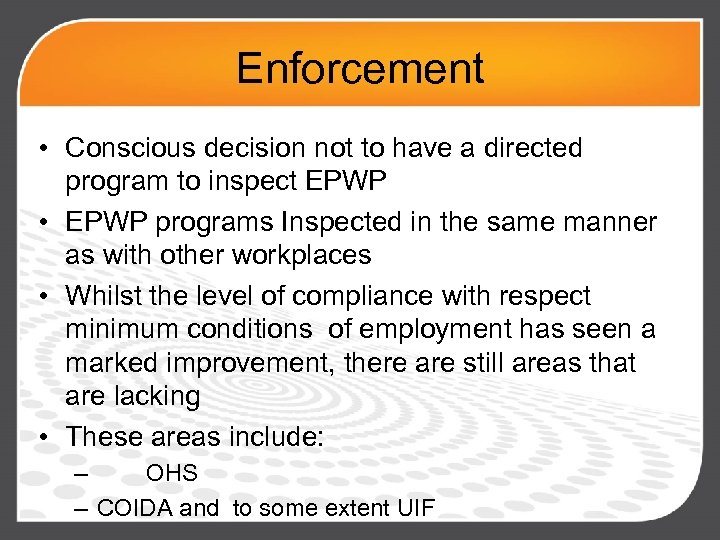 Enforcement • Conscious decision not to have a directed program to inspect EPWP •
