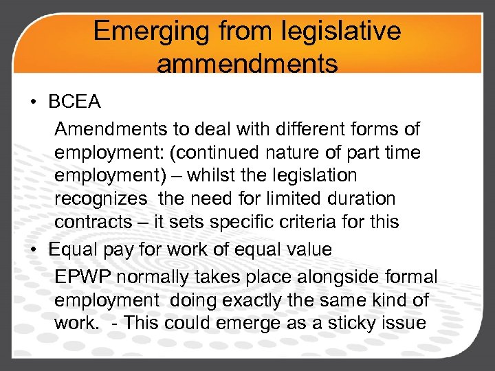 Emerging from legislative ammendments • BCEA Amendments to deal with different forms of employment: