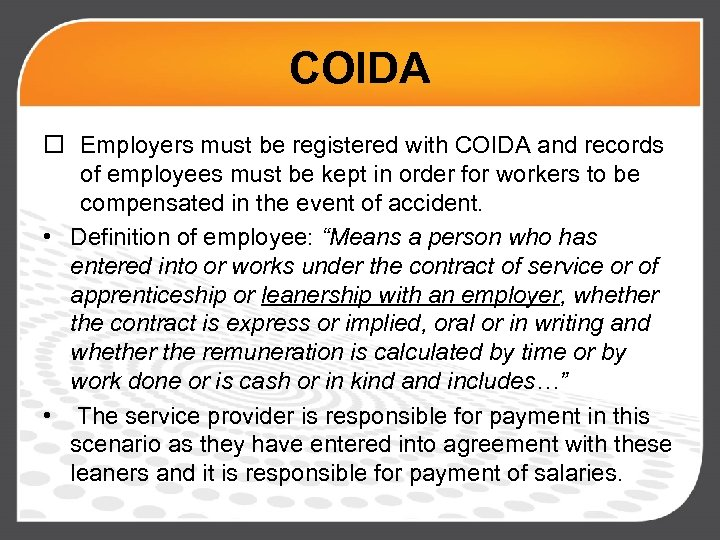 COIDA o Employers must be registered with COIDA and records of employees must be