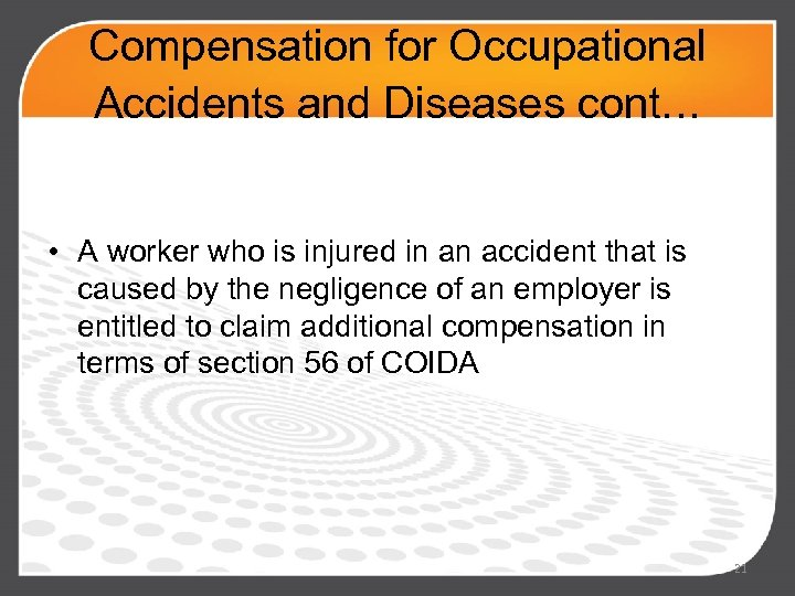 Compensation for Occupational Accidents and Diseases cont. . . • A worker who is