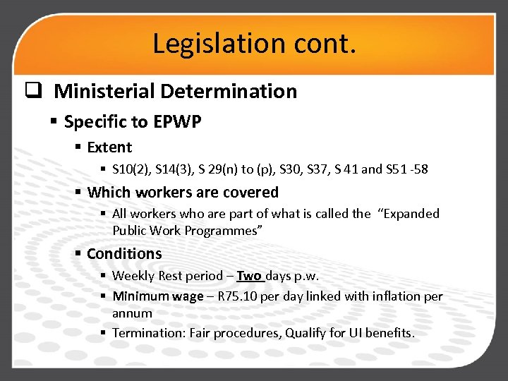 Legislation cont. q Ministerial Determination § Specific to EPWP § Extent § S 10(2),
